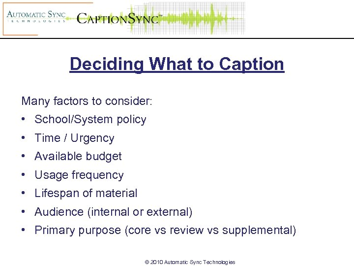 Deciding What to Caption Many factors to consider: • School/System policy • Time /