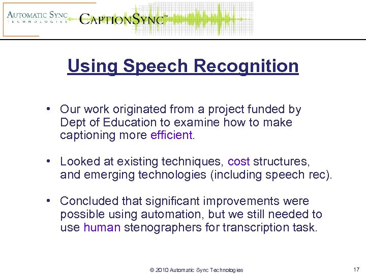 Using Speech Recognition • Our work originated from a project funded by Dept of