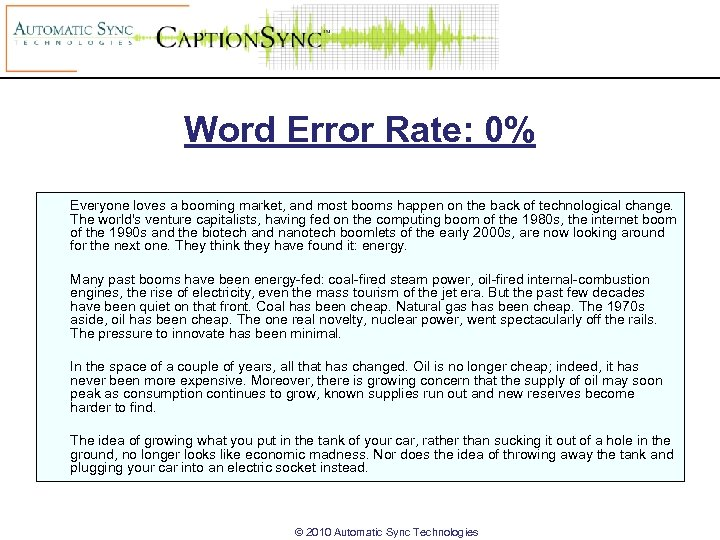 Word Error Rate: 0% Everyone loves a booming market, and most booms happen on