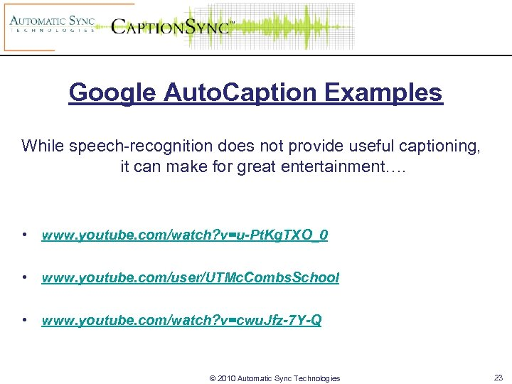 Google Auto. Caption Examples While speech-recognition does not provide useful captioning, it can make