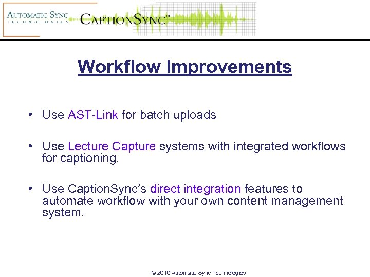 Workflow Improvements • Use AST-Link for batch uploads • Use Lecture Capture systems with