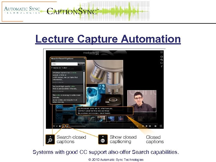 Lecture Capture Automation Systems with good CC support also offer Search capabilities. © 2010