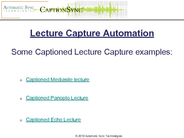 Lecture Capture Automation Some Captioned Lecture Capture examples: o Captioned Mediasite lecture o Captioned