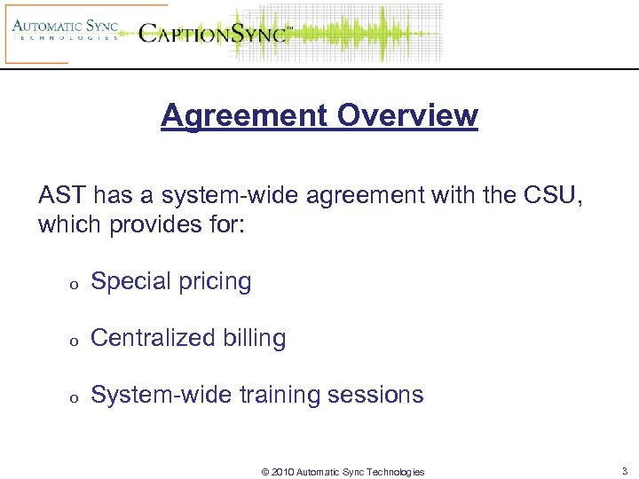 Agreement Overview AST has a system-wide agreement with the CSU, which provides for: o