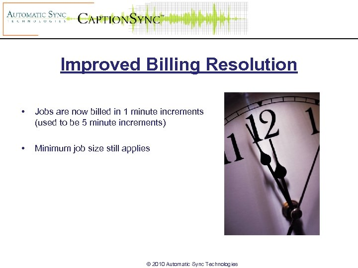 Improved Billing Resolution • Jobs are now billed in 1 minute increments (used to