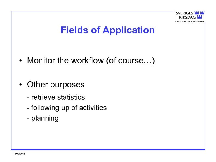 Fields of Application • Monitor the workflow (of course…) • Other purposes - retrieve