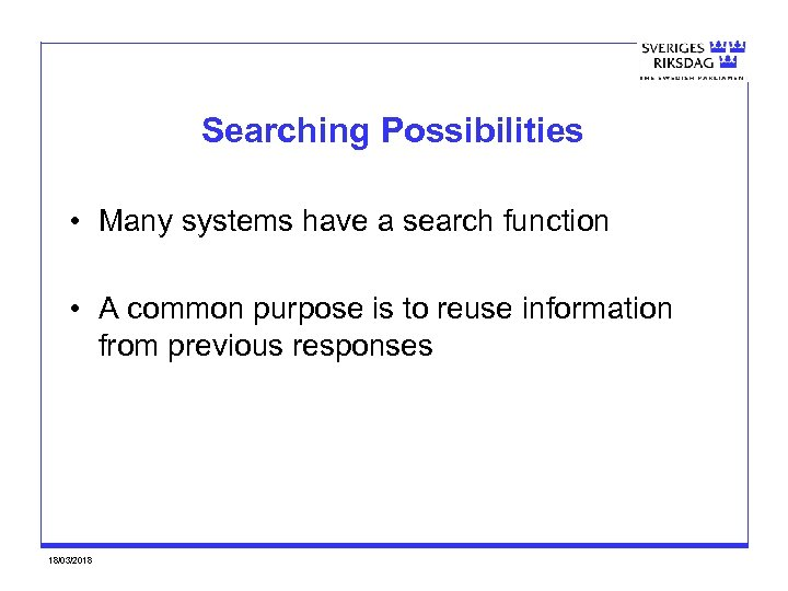 Searching Possibilities • Many systems have a search function • A common purpose is