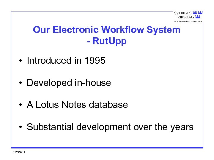 Our Electronic Workflow System - Rut. Upp • Introduced in 1995 • Developed in-house
