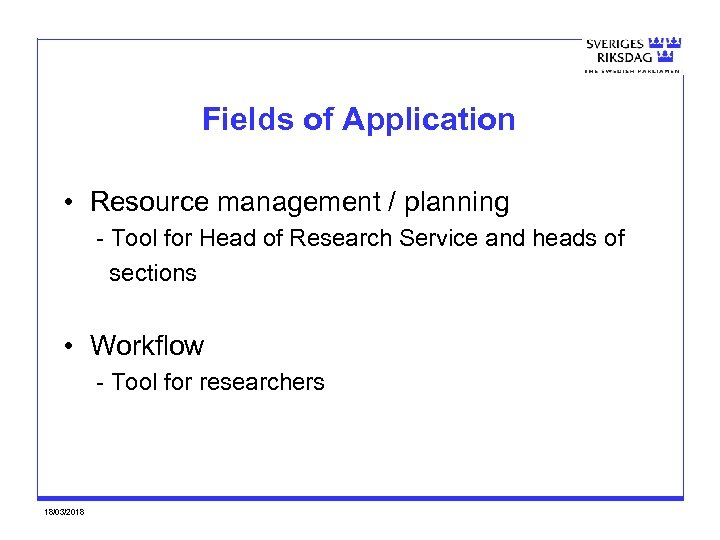 Fields of Application • Resource management / planning - Tool for Head of Research