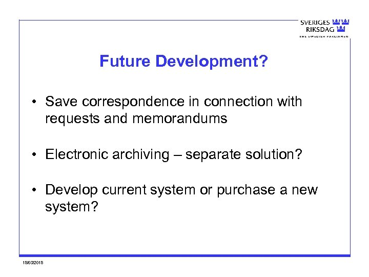 Future Development? • Save correspondence in connection with requests and memorandums • Electronic archiving