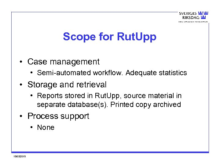 Scope for Rut. Upp • Case management • Semi-automated workflow. Adequate statistics • Storage