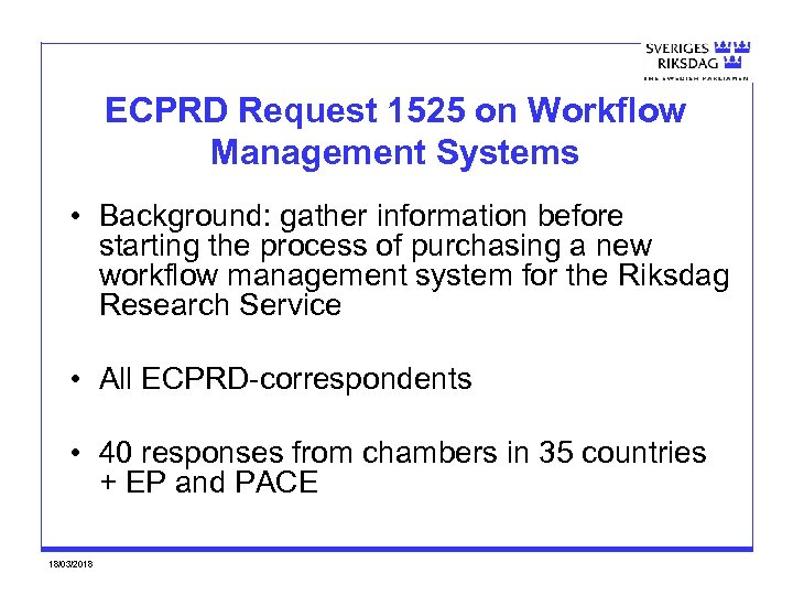 ECPRD Request 1525 on Workflow Management Systems • Background: gather information before starting the