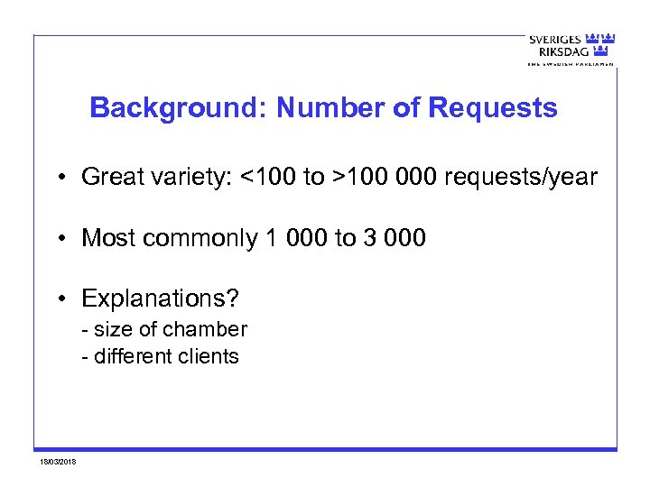 Background: Number of Requests • Great variety: <100 to >100 000 requests/year • Most
