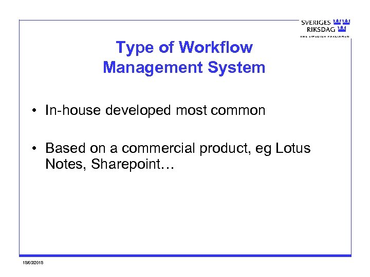 Type of Workflow Management System • In-house developed most common • Based on a