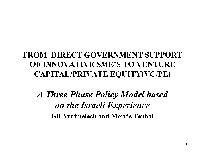 FROM DIRECT GOVERNMENT SUPPORT OF INNOVATIVE SME'S TO VENTURE CAPITAL/PRIVATE EQUITY(VC/PE) A Three Phase