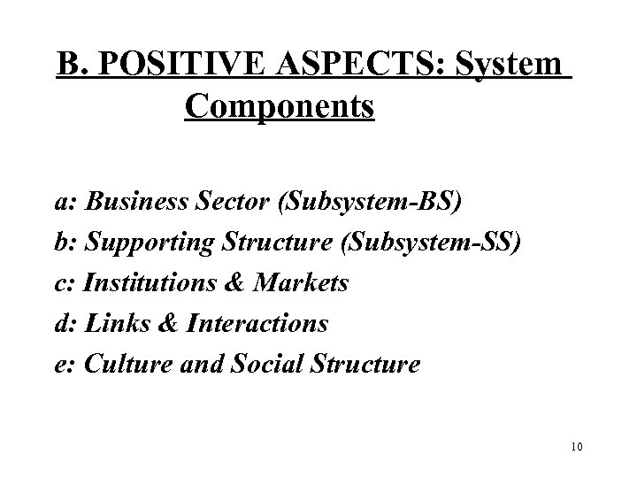 B. POSITIVE ASPECTS: System Components a: Business Sector (Subsystem-BS) b: Supporting Structure (Subsystem-SS) c: