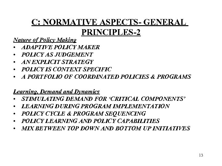 C: NORMATIVE ASPECTS- GENERAL PRINCIPLES-2 Nature of Policy Making • ADAPTIVE POLICY MAKER •