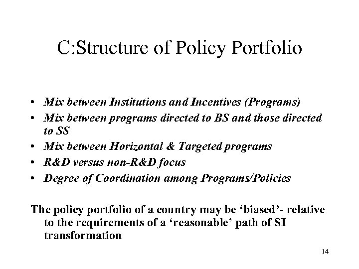 C: Structure of Policy Portfolio • Mix between Institutions and Incentives (Programs) • Mix