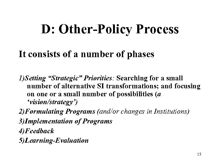 "D: Other-Policy Process It consists of a number of phases 1)Setting ""Strategic"" Priorities: Searching"