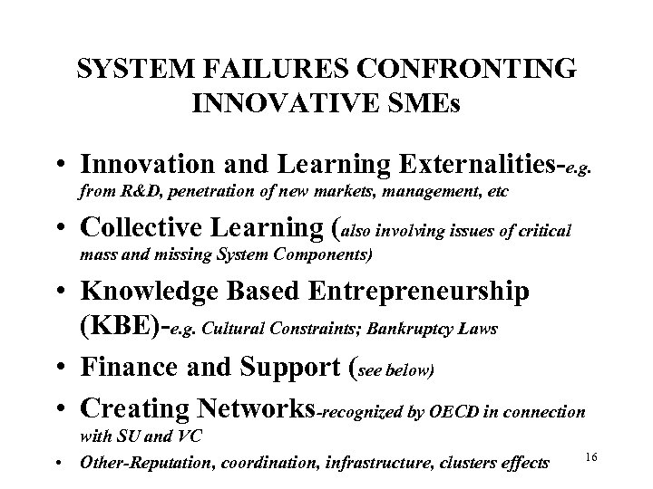 SYSTEM FAILURES CONFRONTING INNOVATIVE SMEs • Innovation and Learning Externalities-e. g. from R&D, penetration