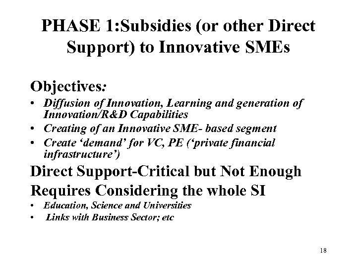 PHASE 1: Subsidies (or other Direct Support) to Innovative SMEs Objectives: • Diffusion of