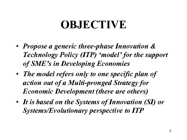 OBJECTIVE • Propose a generic three-phase Innovation & Technology Policy (ITP) 'model' for the