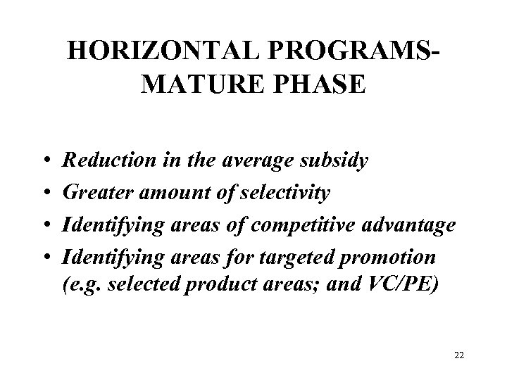 HORIZONTAL PROGRAMSMATURE PHASE • • Reduction in the average subsidy Greater amount of selectivity