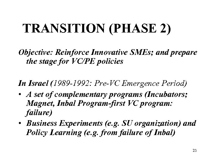 TRANSITION (PHASE 2) Objective: Reinforce Innovative SMEs; and prepare the stage for VC/PE policies