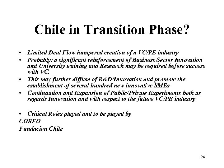 Chile in Transition Phase? • Limited Deal Flow hampered creation of a VC/PE industry