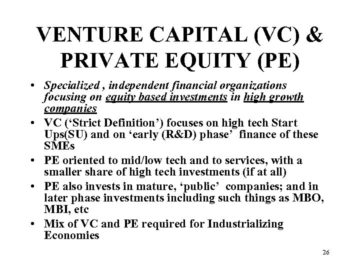 VENTURE CAPITAL (VC) & PRIVATE EQUITY (PE) • Specialized , independent financial organizations focusing