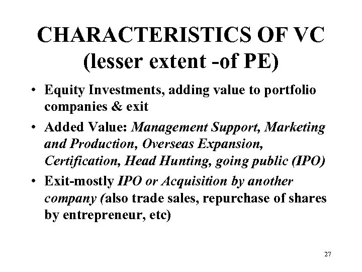 CHARACTERISTICS OF VC (lesser extent -of PE) • Equity Investments, adding value to portfolio