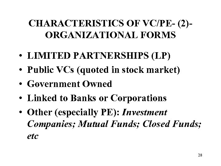CHARACTERISTICS OF VC/PE- (2)ORGANIZATIONAL FORMS • • • LIMITED PARTNERSHIPS (LP) Public VCs (quoted
