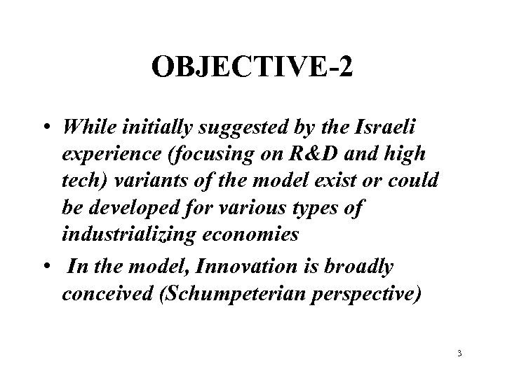 OBJECTIVE-2 • While initially suggested by the Israeli experience (focusing on R&D and high