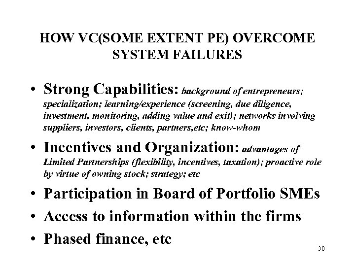 HOW VC(SOME EXTENT PE) OVERCOME SYSTEM FAILURES • Strong Capabilities: background of entrepreneurs; specialization;