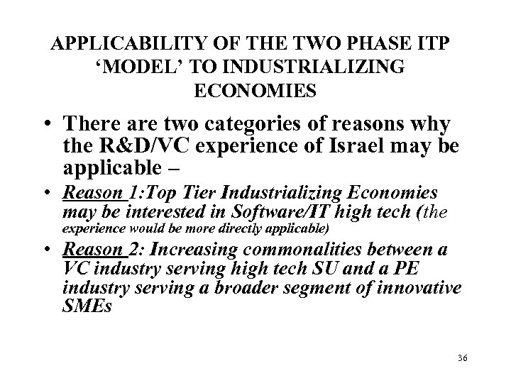 APPLICABILITY OF THE TWO PHASE ITP 'MODEL' TO INDUSTRIALIZING ECONOMIES • There are two