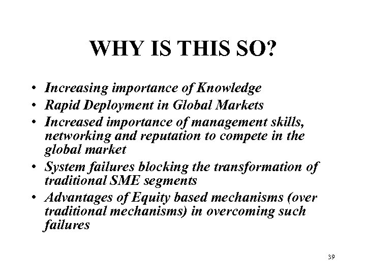 WHY IS THIS SO? • Increasing importance of Knowledge • Rapid Deployment in Global