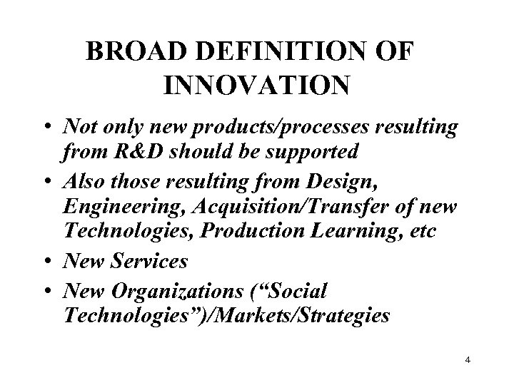 BROAD DEFINITION OF INNOVATION • Not only new products/processes resulting from R&D should be