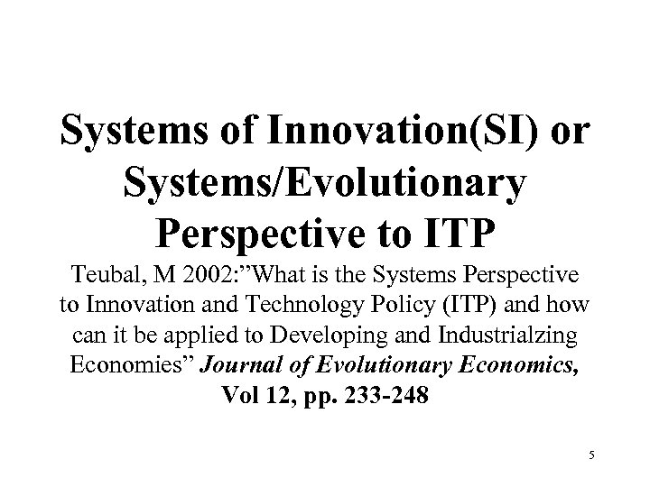 "Systems of Innovation(SI) or Systems/Evolutionary Perspective to ITP Teubal, M 2002: ""What is the"