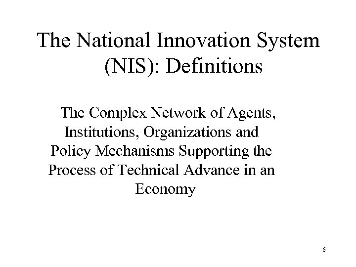 The National Innovation System (NIS): Definitions The Complex Network of Agents, Institutions, Organizations and