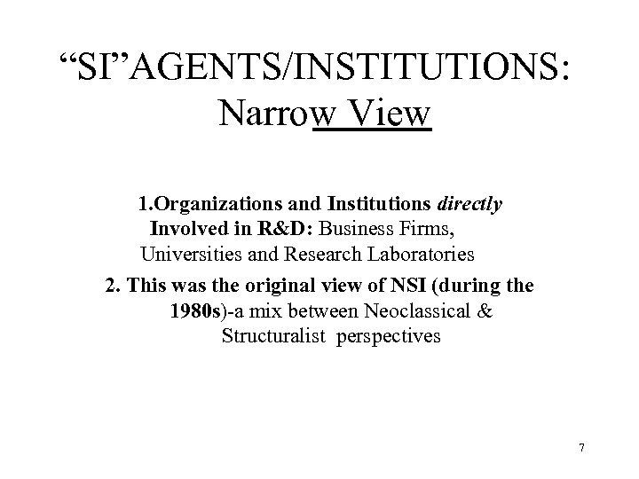 """SI""AGENTS/INSTITUTIONS: Narrow View 1. Organizations and Institutions directly Involved in R&D: Business Firms, Universities"