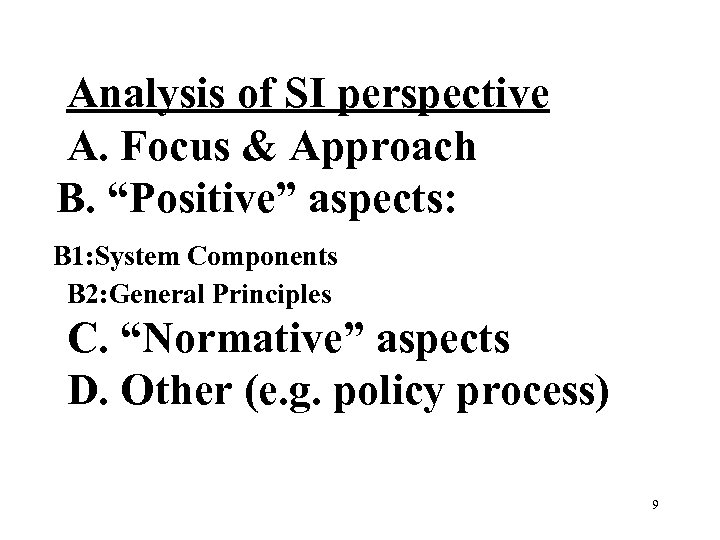 "Analysis of SI perspective A. Focus & Approach B. ""Positive"" aspects: B 1: System"