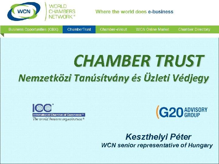 CHAMBER TRUST Nemzetközi Tanúsítvány és Üzleti Védjegy Keszthelyi Péter WCN senior representative of Hungary