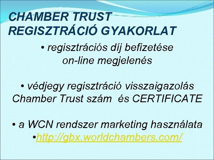 CHAMBER TRUST REGISZTRÁCIÓ GYAKORLAT • regisztrációs díj befizetése on-line megjelenés • védjegy regisztráció visszaigazolás