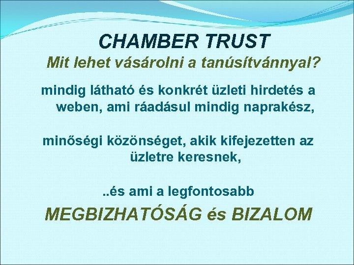 CHAMBER TRUST Mit lehet vásárolni a tanúsítvánnyal? mindig látható és konkrét üzleti hirdetés a