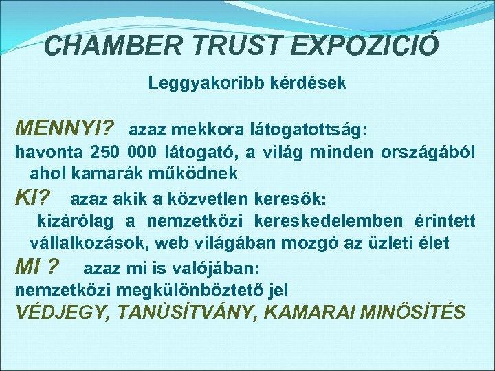 CHAMBER TRUST EXPOZICIÓ Leggyakoribb kérdések MENNYI? azaz mekkora látogatottság: havonta 250 000 látogató, a