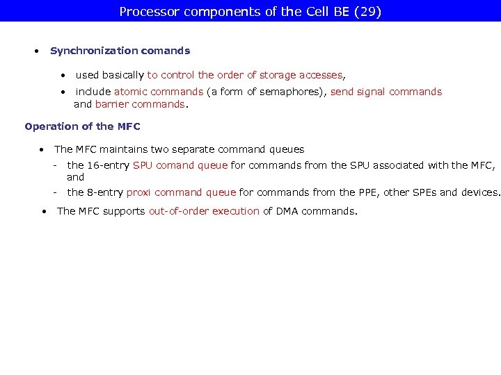 Processor components of the Cell BE (29) • Synchronization comands • used basically to