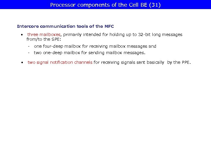 Processor components of the Cell BE (31) Intercore communication tools of the MFC •