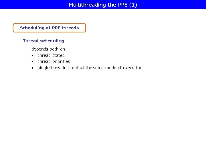 Multithreading the PPE (1) Scheduling of PPE threads Thread scheduling depends both on •