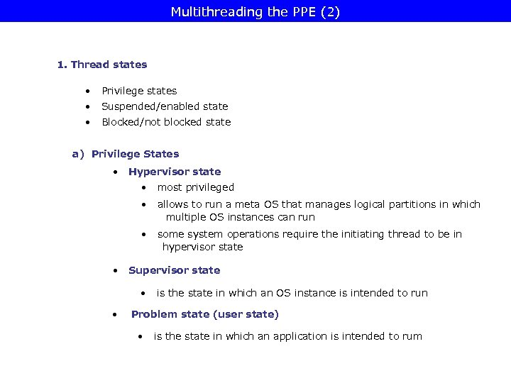 Multithreading the PPE (2) 1. Thread states • Privilege states • Suspended/enabled state •