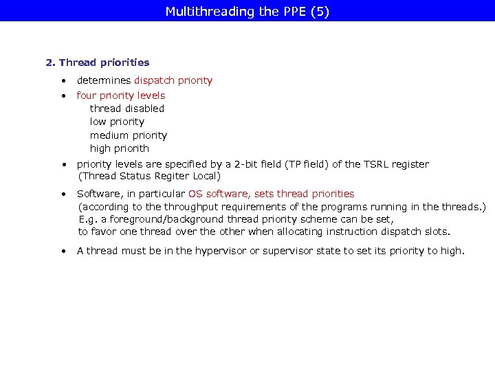 Multithreading the PPE (5) 2. Thread priorities • determines dispatch priority • four priority